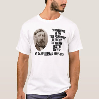 Thoreau Disobedience True Foundation Of Liberty T-Shirt