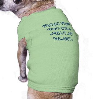 THOSE PUPPY DOG EYES MELT MY HEART x Dog Tshirt