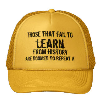 Those that fail to learn from history cap