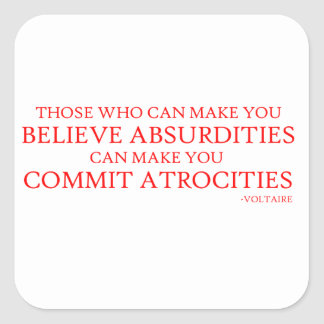 Those who can make you believe absurdities square sticker