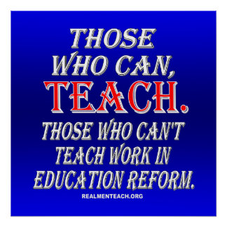 Those who can t teach work in education reform poster