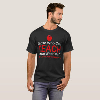 Those Who Can Teach Cant Pass Laws About Teaching T-Shirt