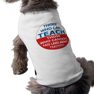Those Who Can Teach, Dog or Cat Clothing Sleeveless Dog Shirt
