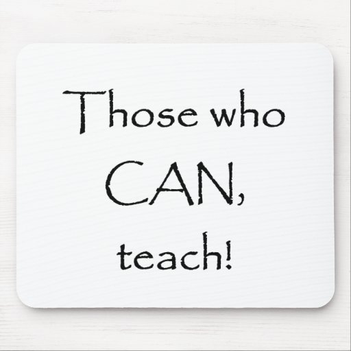 Those who CAN teach Mouse Pad