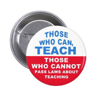 Those who can, Teach, Those who cannot pass Laws 6 Cm Round Badge