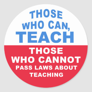 Those who can, Teach, Those who cannot pass Laws Round Sticker