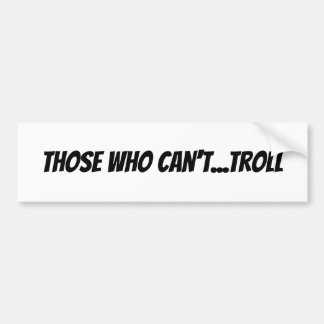 Those Who Can't Troll Internet Humorous Bumper Sticker