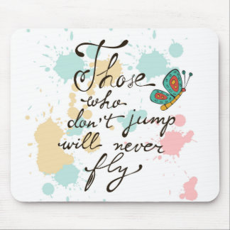 Those Who Dont Jump Will Never Fly Mouse Pad