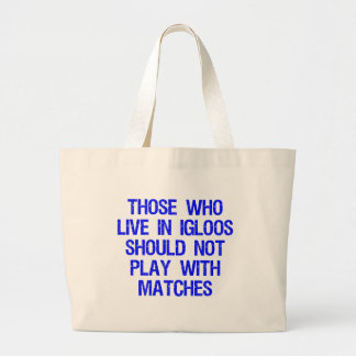 Those Who Live In Igloos Should Not Play w/Matches Jumbo Tote Bag