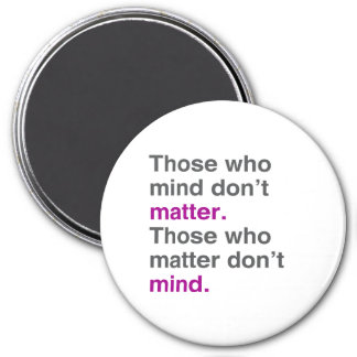 Those who mind don't matter. Those who matter don' 7.5 Cm Round Magnet