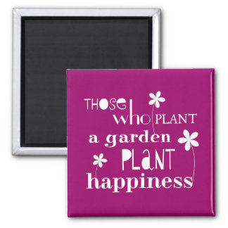 Those Who Plant a Garden Plant Happiness Magnet
