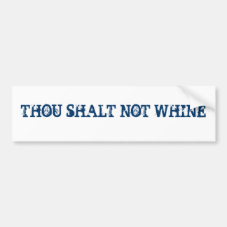 THOU SHALT NOT WHINE BUMPER STICKER