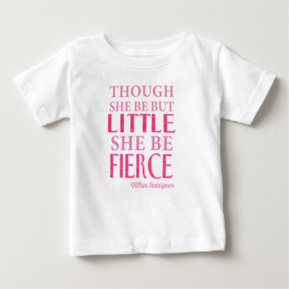 Though She Be But Little She Be Fierce Baby T-Shirt
