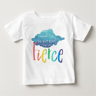 Though She Be But Little, She Is Fierce. Baby T-Shirt