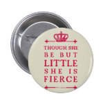 Though she be but little she is fierce 6 cm round badge