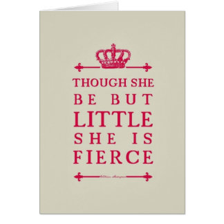 Though She Be But Little She Is Fierce Card