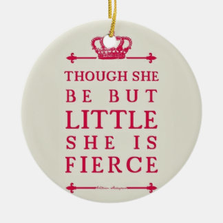 Though she be but little she is fierce christmas ornament