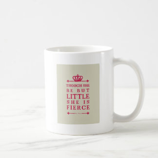 Though she be but little she is fierce coffee mugs