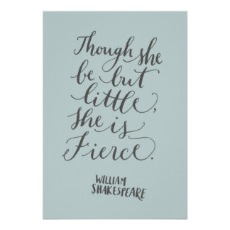 """Though she be but little, she is fierce."" Poster"