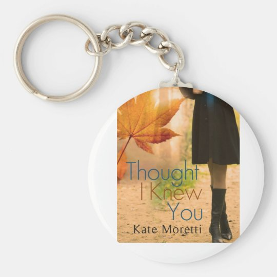 Thought I Knew You Keychain