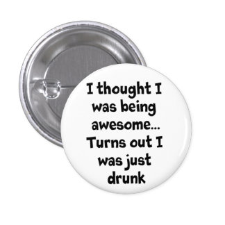 Thought I was awesome turns out I was drunk button