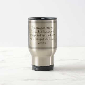 THOUGHTFULNESS TONGUE STRONG ENOUGH BREAK HEARTS STAINLESS STEEL TRAVEL MUG