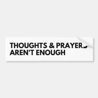 Thoughts and Prayers Aren't Enough Bumper Sticker