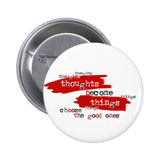 Thoughts become things 6 cm round badge