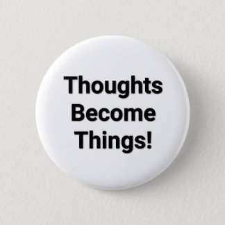 Thoughts Become Things! Badge
