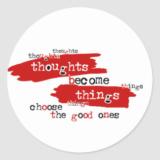 Thoughts become things classic round sticker