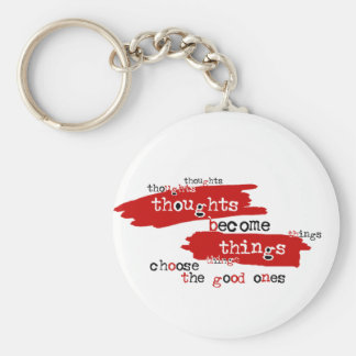 Thoughts become things keychains