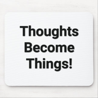 Thoughts Become Things! Mouse Pad