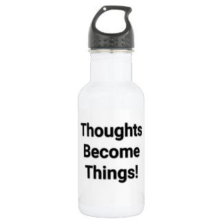 Thoughts Become Things! Water Bottle