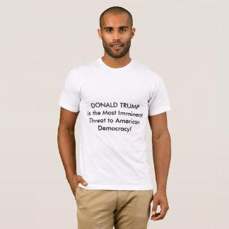 Threat to American Democracy - Anti Trump Wear T-Shirt