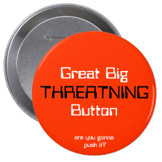 THREATNING, Great BigButton, are you gonna push... 10 Cm Round Badge