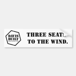 THREE SEATS TO THE WIND. (white) Bumper Sticker