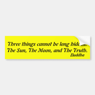Three things cannot be long hidden:.Buddha Bumper Sticker
