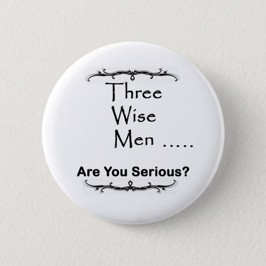 Three Wise Men ..... are you serious? 6 Cm Round Badge