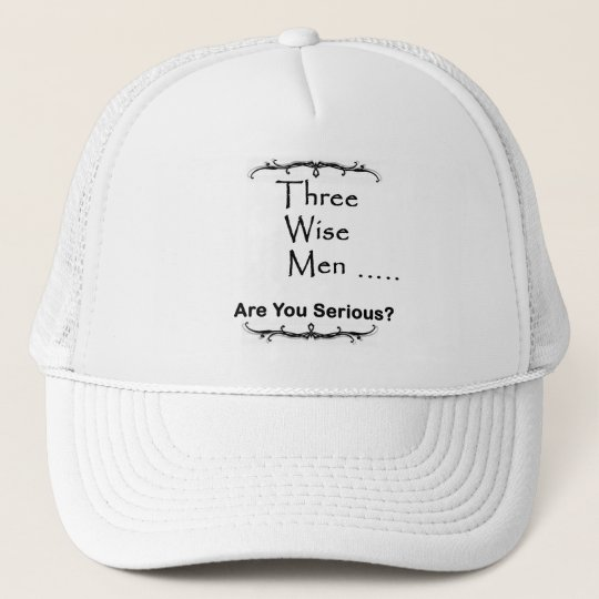 Three Wise Men ..... are you serious? Trucker Hat