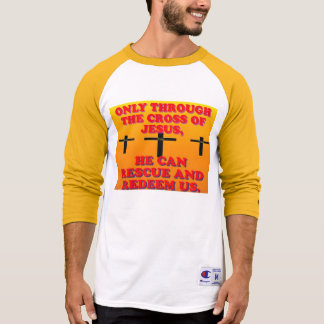 Through The Cross Of Jesus, We Are Redeemed! T-Shirt