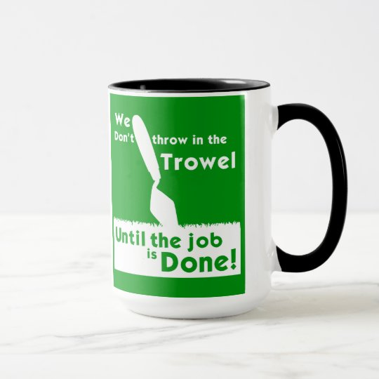 Throw in the trowel! Mug