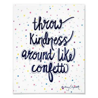 Throw Kindness Around Like Confetti Photographic Print