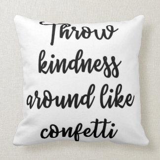 Throw kindness around like confetti Pillow