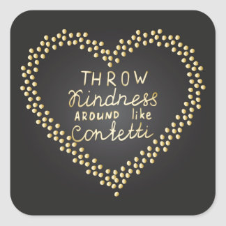 Throw Kindness Around Like Confetti Square Sticker