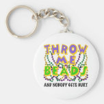 Throw Me Beads and nobody gets hurt Basic Round Button Key Ring