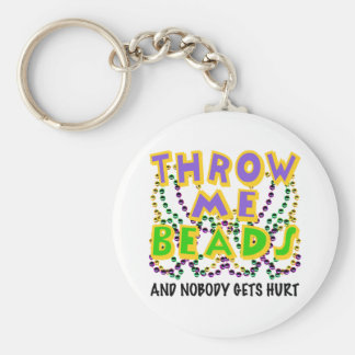 Throw Me Beads and nobody gets hurt Key Ring