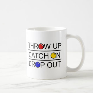 Throw Up, Catch On, Drop Out Coffee Mug