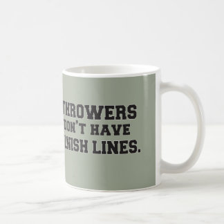 Throwers Don't Have Finish Lines Mug Cup