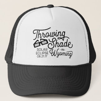 Throwing Shade in Wyoming Solar Eclipse Trucker Hat