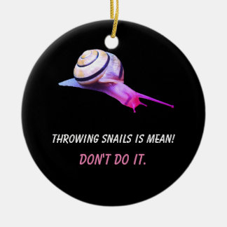 Throwing Snails is Mean Don't do It Christmas Ornament